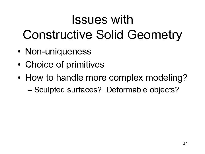 Issues with Constructive Solid Geometry • Non-uniqueness • Choice of primitives • How to