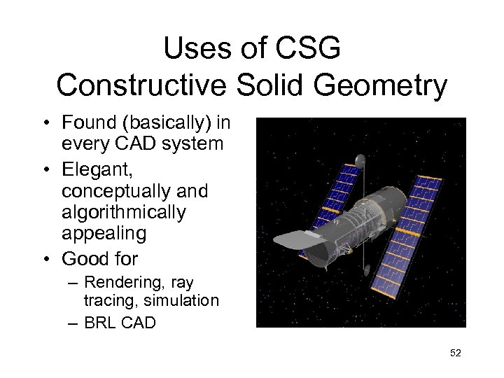 Uses of CSG Constructive Solid Geometry • Found (basically) in every CAD system •