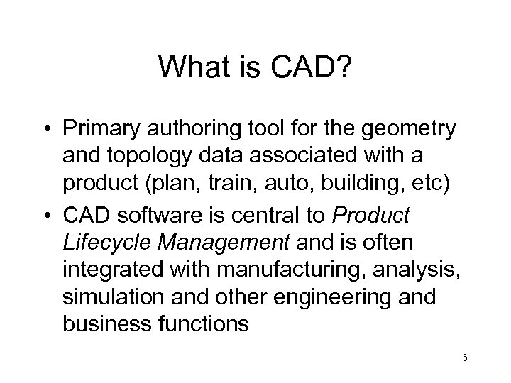 What is CAD? • Primary authoring tool for the geometry and topology data associated