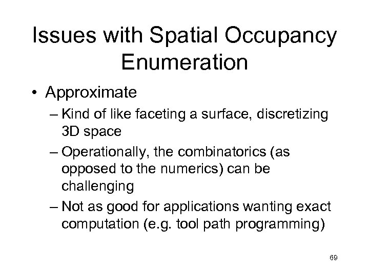 Issues with Spatial Occupancy Enumeration • Approximate – Kind of like faceting a surface,