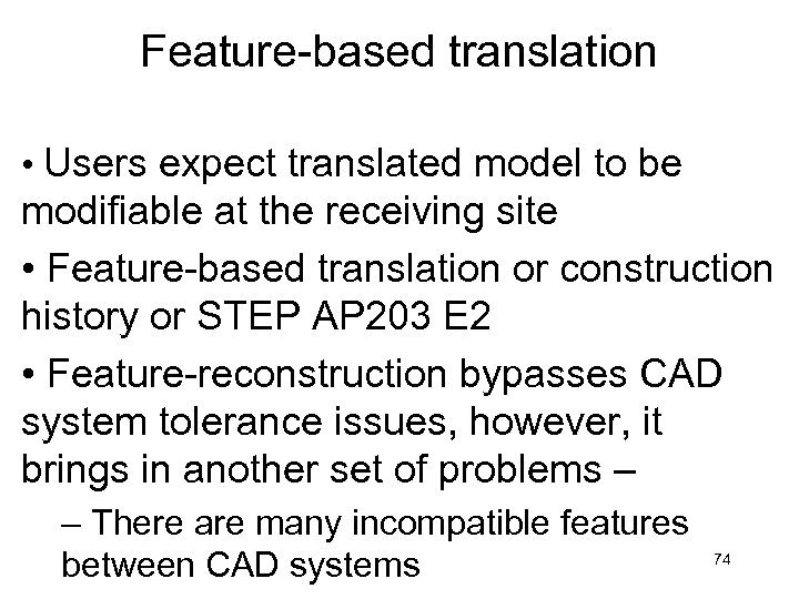 Feature-based translation • Users expect translated model to be modifiable at the receiving site
