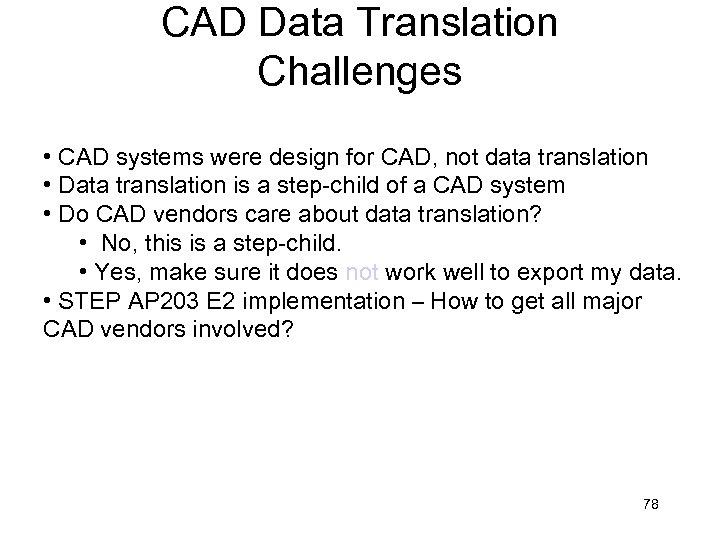CAD Data Translation Challenges • CAD systems were design for CAD, not data translation
