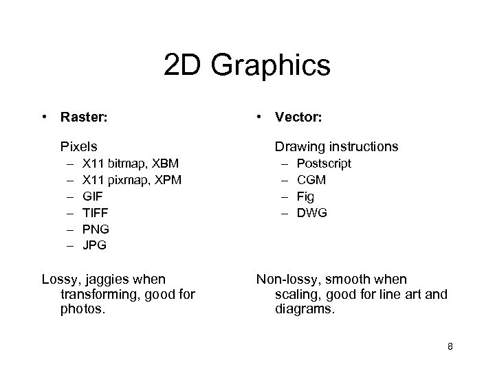 2 D Graphics • Raster: Pixels – – – X 11 bitmap, XBM X