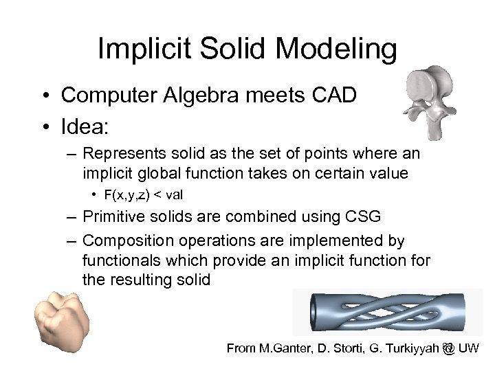 Implicit Solid Modeling • Computer Algebra meets CAD • Idea: – Represents solid as