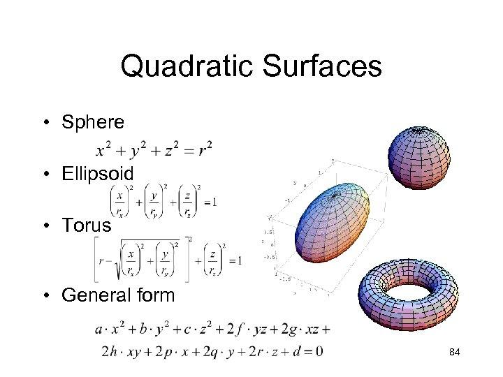 Quadratic Surfaces • Sphere • Ellipsoid • Torus • General form 84