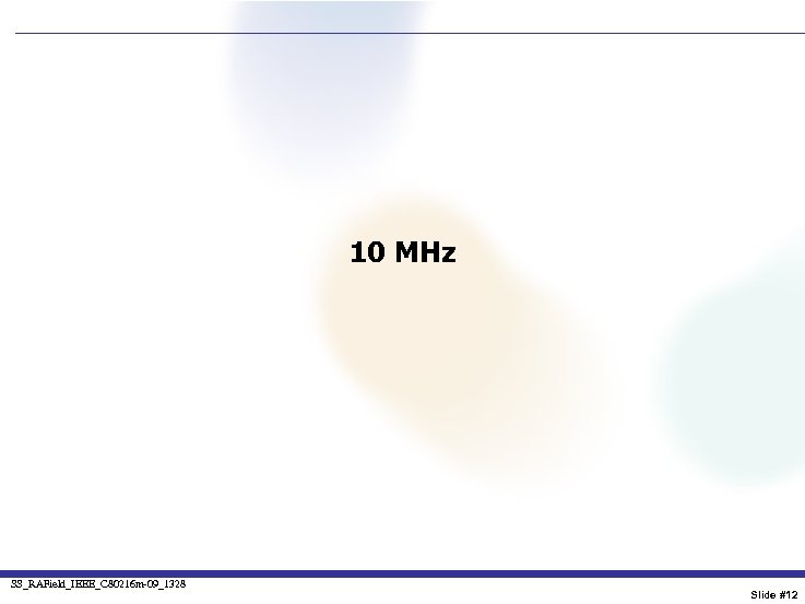 10 MHz SS_RAField_IEEE_C 80216 m-09_1328 Slide #12