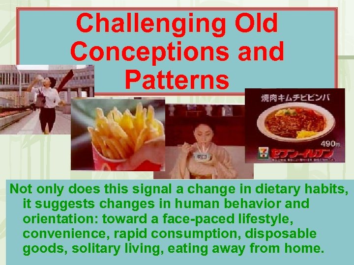 Challenging Old Conceptions and Patterns Not only does this signal a change in dietary