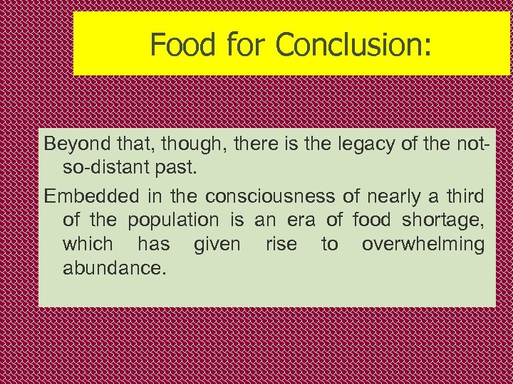 Food for Conclusion: Beyond that, though, there is the legacy of the notso-distant past.
