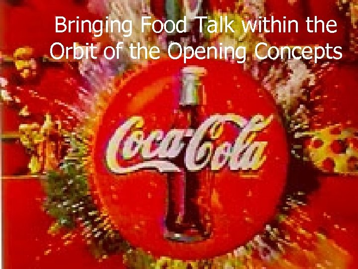 Bringing Food Talk within the Orbit of the Opening Concepts