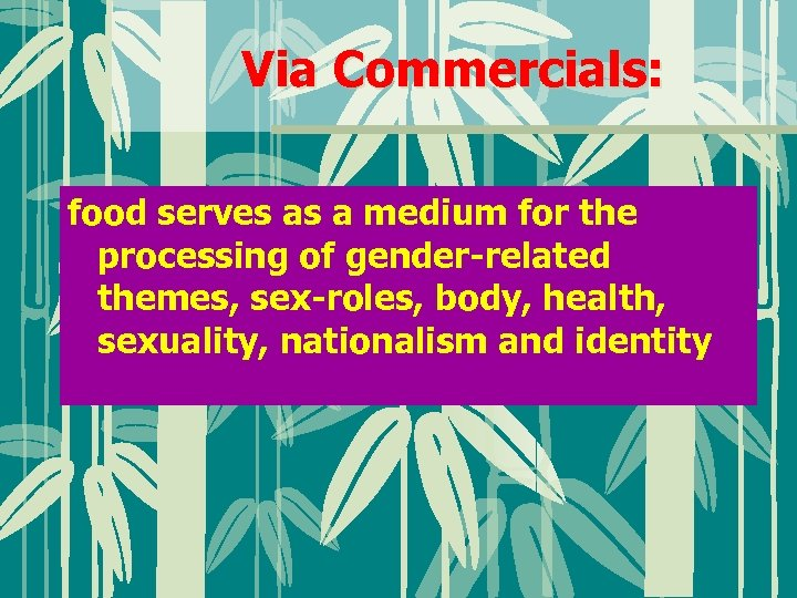 Via Commercials: food serves as a medium for the processing of gender-related themes, sex-roles,