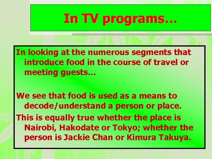 In TV programs… In looking at the numerous segments that introduce food in the