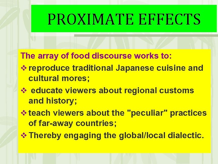 PROXIMATE EFFECTS The array of food discourse works to: v reproduce traditional Japanese cuisine
