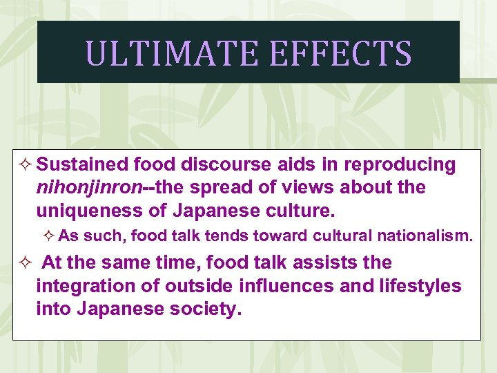 ULTIMATE EFFECTS ² Sustained food discourse aids in reproducing nihonjinron--the spread of views about