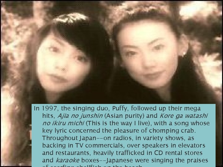 In 1997, the singing duo, Puffy, followed up their mega hits, Ajia no junshin