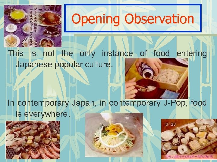 Opening Observation This is not the only instance of food entering Japanese popular culture.