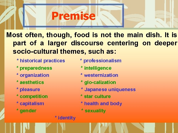 Premise Most often, though, food is not the main dish. It is part of