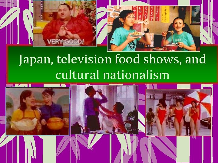 Japan, television food shows, and cultural nationalism