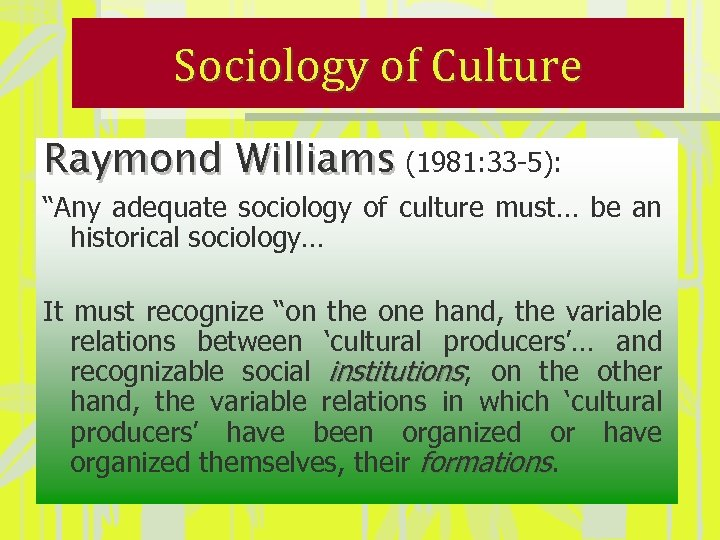 "Sociology of Culture Raymond Williams (1981: 33 -5): ""Any adequate sociology of culture must…"