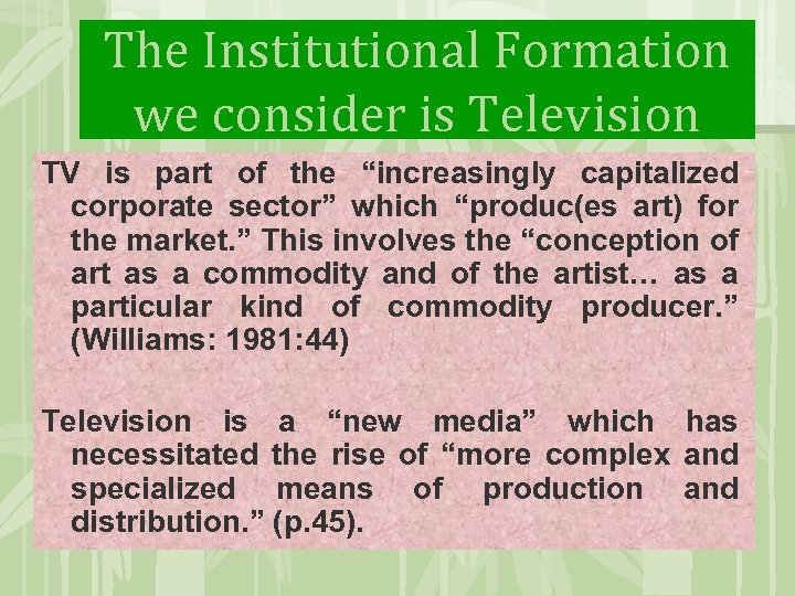 """The Institutional Formation we consider is Television TV is part of the """"increasingly capitalized"""
