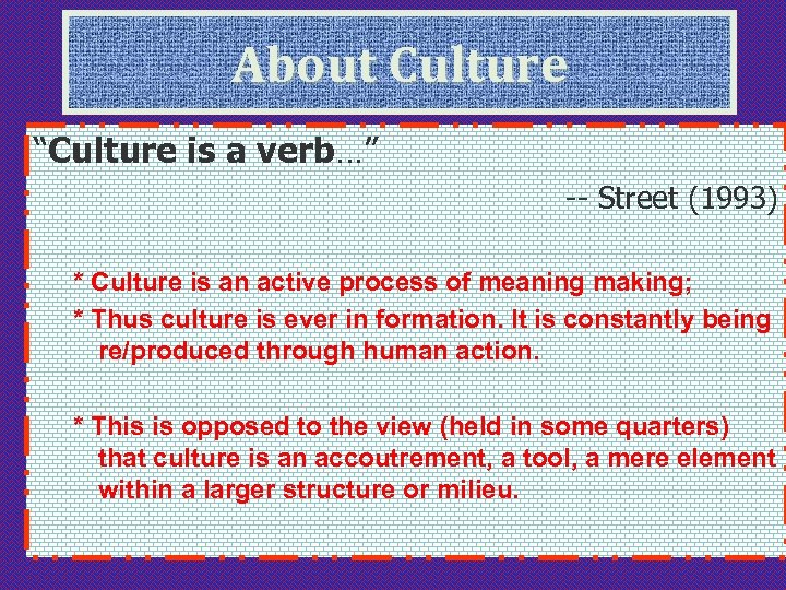"""About Culture """"Culture is a verb…"""" -- Street (1993) * Culture is an active"""