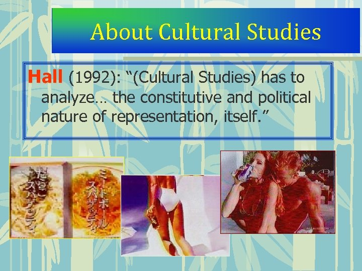 """About Cultural Studies Hall (1992): """"(Cultural Studies) has to analyze… the constitutive and political"""