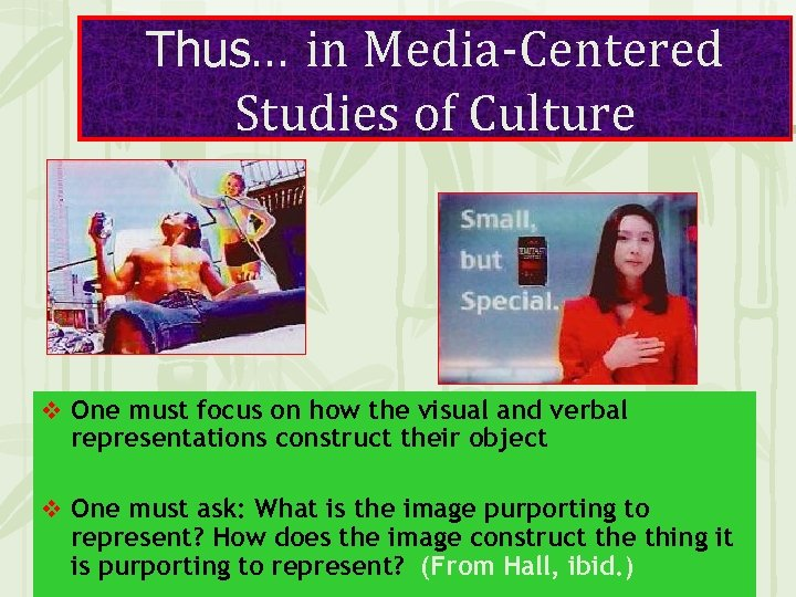 Thus… in Media-Centered Studies of Culture v One must focus on how the visual