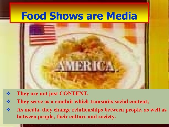 Food Shows are Media v v v They are not just CONTENT. They serve