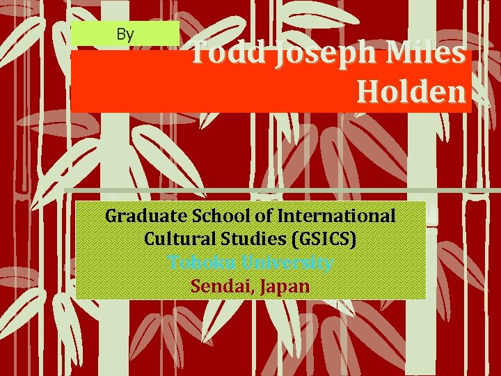 By Todd Joseph Miles Holden Graduate School of International Cultural Studies (GSICS) Tohoku University