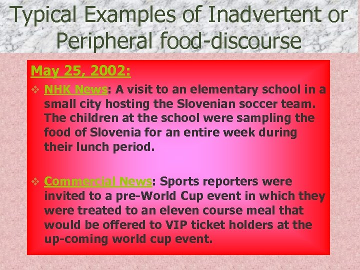 Typical Examples of Inadvertent or Peripheral food-discourse May 25, 2002: v NHK News: A