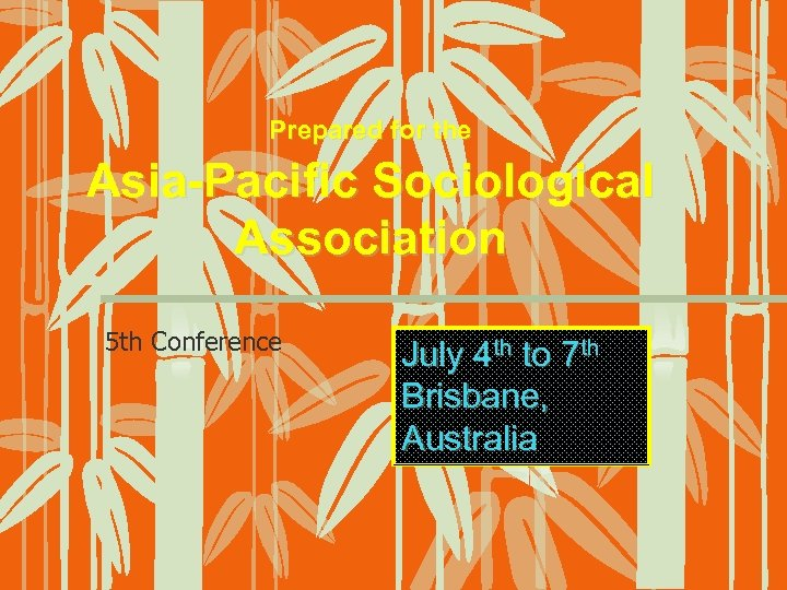 Prepared for the Asia-Pacific Sociological Association 5 th Conference July 4 th to 7