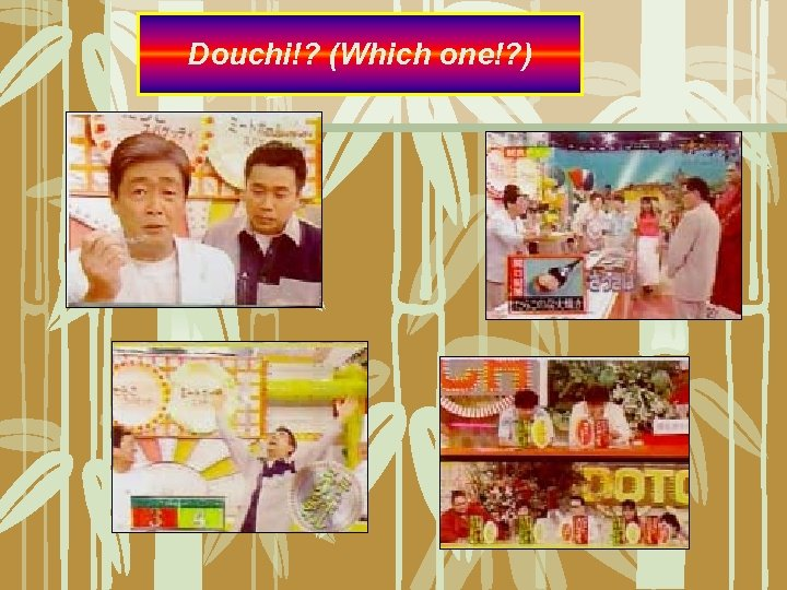 Douchi!? (Which one!? )