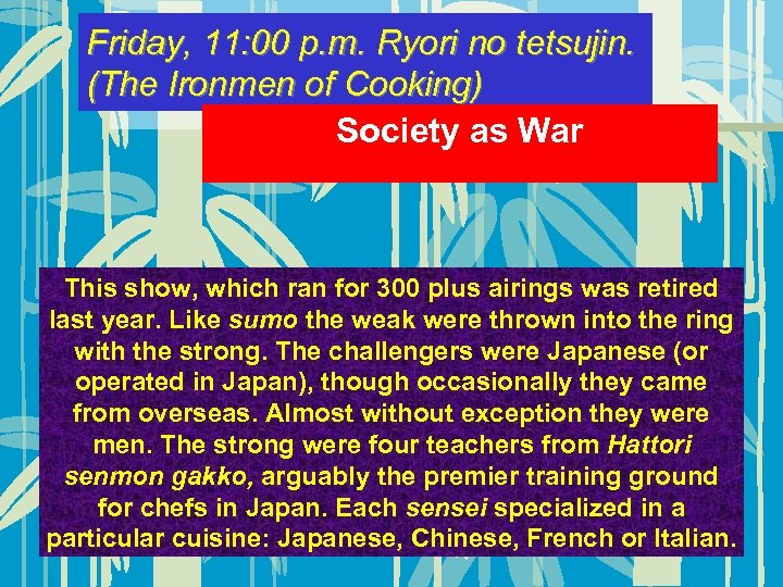 Friday, 11: 00 p. m. Ryori no tetsujin. (The Ironmen of Cooking) Society as