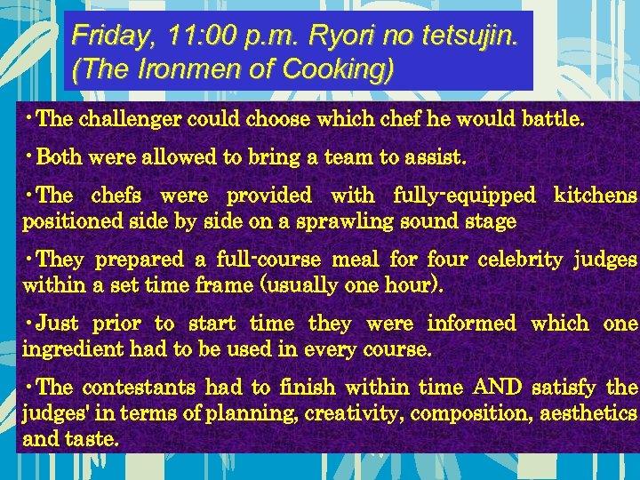 Friday, 11: 00 p. m. Ryori no tetsujin. (The Ironmen of Cooking) • The
