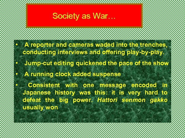 Society as War… • A reporter and cameras waded into the trenches, conducting interviews