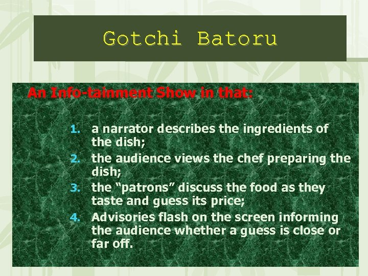 Gotchi Batoru An Info-tainment Show in that: 1. a narrator describes the ingredients of