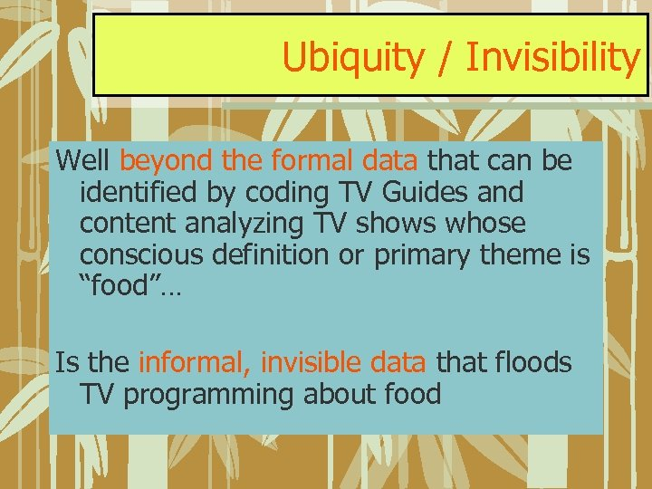 Ubiquity / Invisibility Well beyond the formal data that can be identified by coding