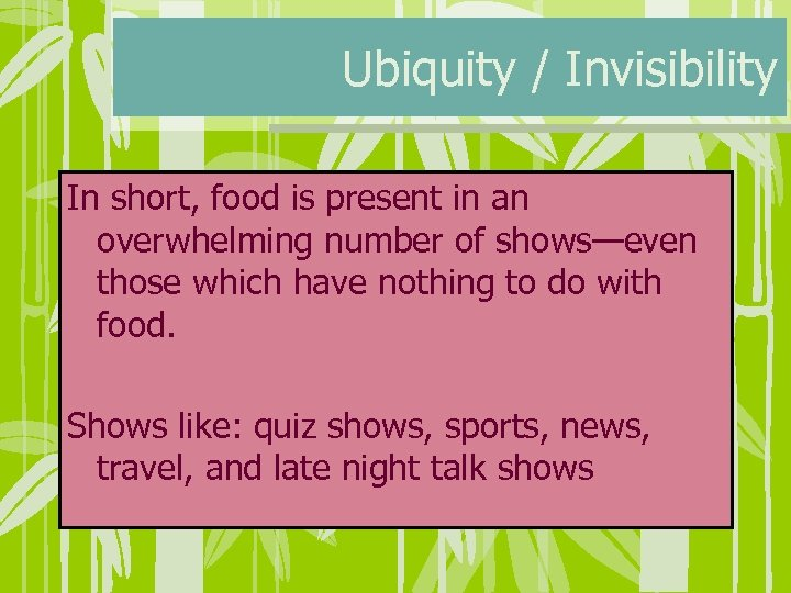 Ubiquity / Invisibility In short, food is present in an overwhelming number of shows—even
