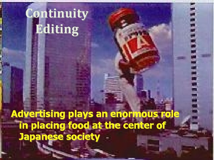 Continuity Editing Advertising plays an enormous role in placing food at the center of
