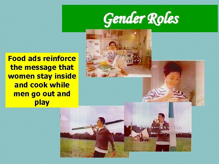 Gender Roles Food ads reinforce the message that women stay inside and cook while