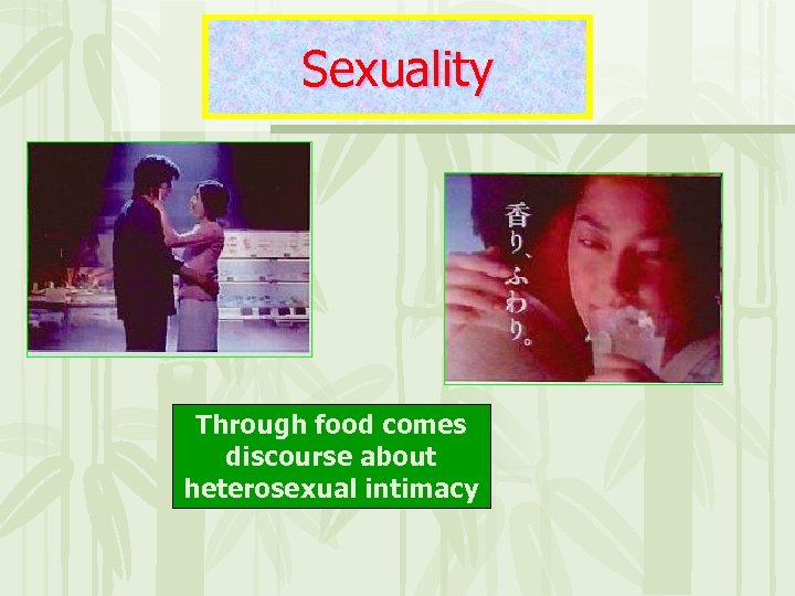 Sexuality Through food comes discourse about heterosexual intimacy