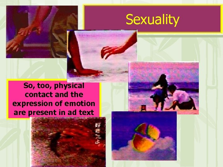 Sexuality So, too, physical contact and the expression of emotion are present in ad