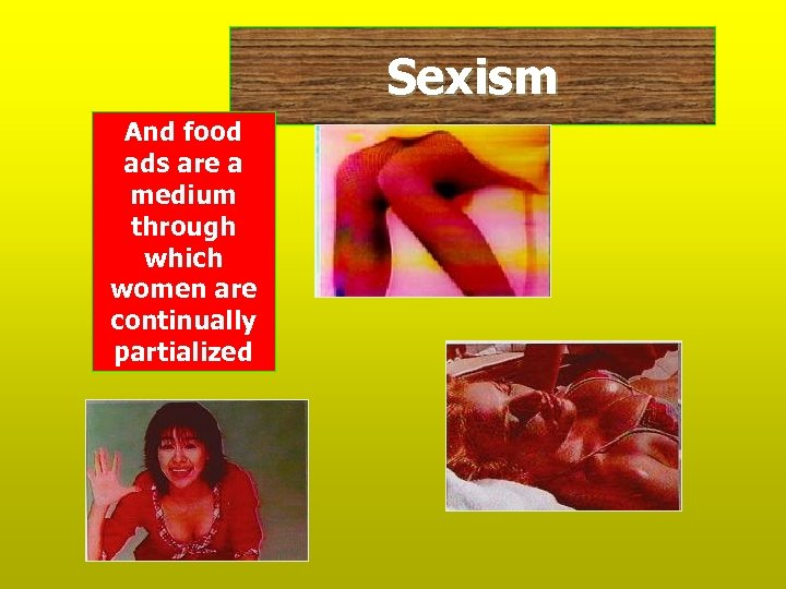Sexism And food ads are a medium through which women are continually partialized