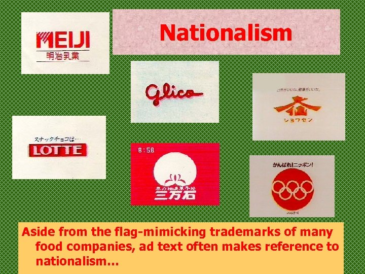 Nationalism Aside from the flag-mimicking trademarks of many food companies, ad text often makes