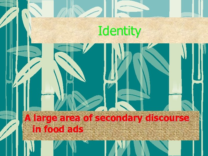Identity A large area of secondary discourse in food ads