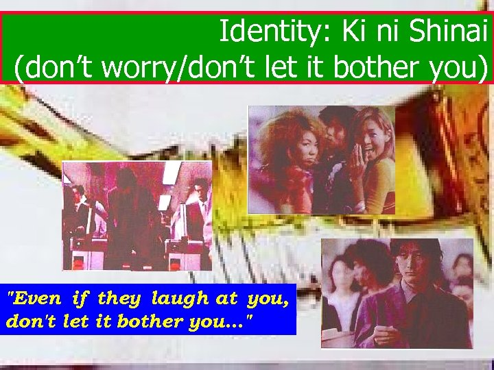 Identity: Ki ni Shinai (don't worry/don't let it bother you)