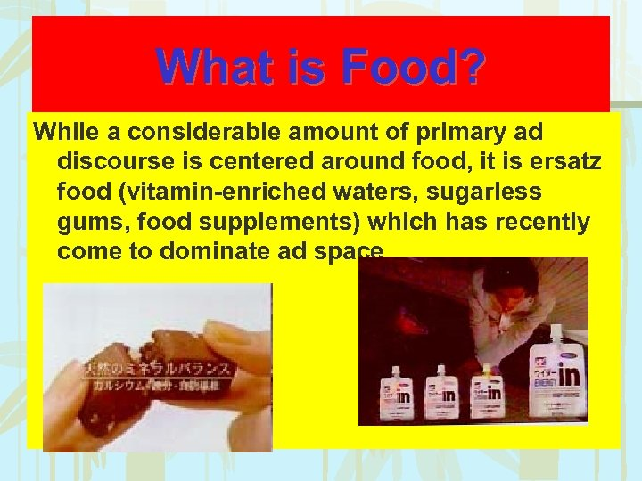 What is Food? While a considerable amount of primary ad discourse is centered around
