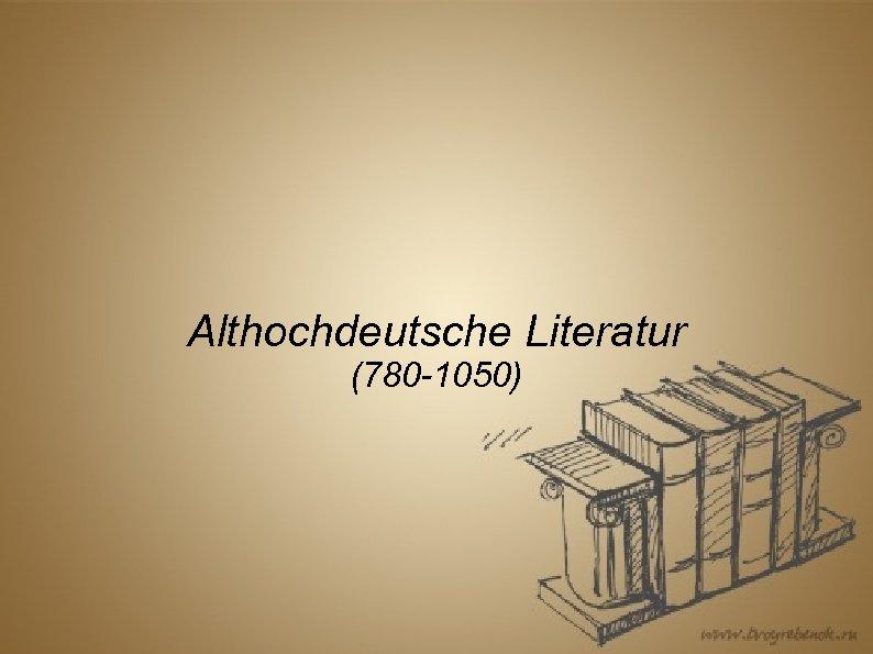 Althochdeutsche Literatur (780 -1050)