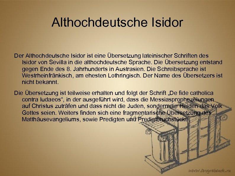 Althochdeutsche Isidor Der Althochdeutsche Isidor ist eine Übersetzung lateinischer Schriften des Isidor von Sevilla