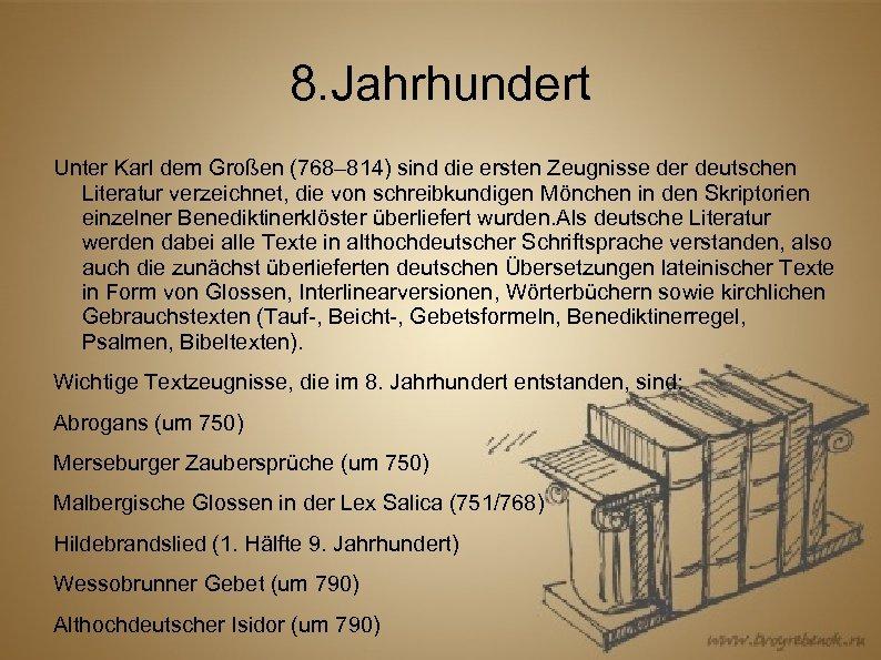 8. Jahrhundert Unter Karl dem Großen (768– 814) sind die ersten Zeugnisse der deutschen