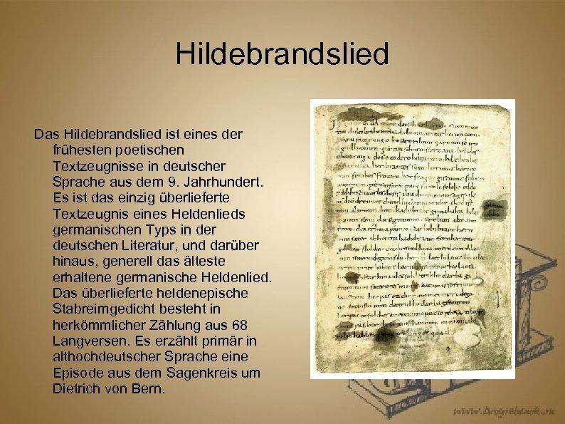 Hildebrandslied Das Hildebrandslied ist eines der frühesten poetischen Textzeugnisse in deutscher Sprache aus dem